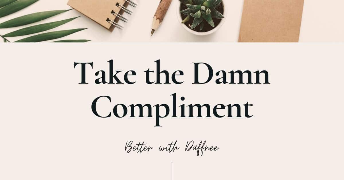 Take the Damn Compliment