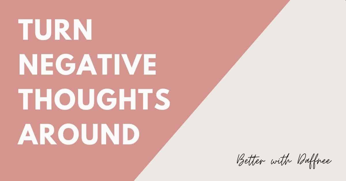 Turn Negative Thoughts Around